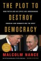 THE PLOT TO DESTROY DEMOCRACY : HOW PUTIN'S SPIES ARE WINNING CONTROL OF AMERICA AND DISMANTLING THE WEST