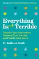 Everything isn't terrible : conquer your insecurities, interrupt your anxiety, and finally calm down