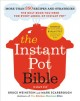 The Instant Pot bible : more than 350 recipes and strategies : the only book you need for every model of Instant Pot