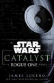 Star Wars, catalyst : a Rogue One novel