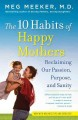 The 10 habits of happy mothers reclaiming our passion, purpose, and sanity