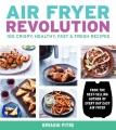 Air fryer revolution : 100 crispy, healthy, fast & fresh recipes