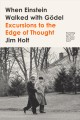 When Einstein walked with Gödel : excursions to the edge of thought