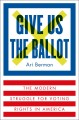 Give us the ballot : the modern struggle for voting rights in America