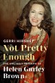 Not pretty enough : the unlikely triumph of Helen Gurley Brown