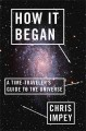 How it began : a time-traveler's guide to the universe