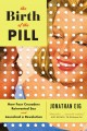 The birth of the pill : how four crusaders reinvented sex and launched a revolution