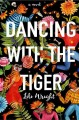 Dancing with the tiger : [a novel]