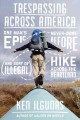 Trespassing across America : one man's epic, never-done-before (and sort of illegal) hike across the heartland