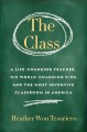 The class : a life-changing teacher, his world-changing kids, and the most inventive classroom in America