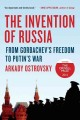 The invention of Russia : from Gorbachev