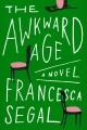 The awkward age : a novel
