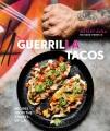 GUERRILLA TACOS : RECIPES FROM THE STREETS OF L.A.