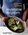 VEGETABLE KINGDOM : THE ABUNDANT WORLD OF PLANT-BASED RECIPES