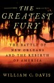 The greatest fury : the battles of New Orleans and the rebirth of America