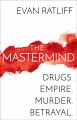 The mastermind : drugs, empire, murder, betrayal