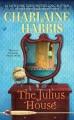The Julius house : an Aurora Teagarden mystery