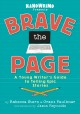 Brave the page : a young writer's guide to telling epic stories