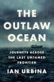 The outlaw ocean : journeys across the last untamed frontier