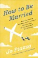 How to be married : what I learned from real women on six continents about surviving my first (really hard) year of marriage