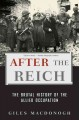 After the Reich : the brutal history of the Allied occupation
