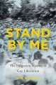 Stand by me : the forgotten history of gay liberation