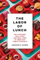 The labor of lunch : why we need real food and real jobs in American public schools