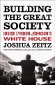 Building the Great Society : inside Lyndon Johnson