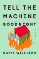 Tell the machine goodnight : a novel