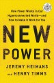 New power : how power works in our hyperconnected world--and how to make it work for you