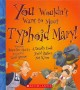 You wouldn't want to meet Typhoid Mary! : a deadly cook you'd rather not know