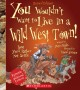 You wouldn't want to live in a wild west town! : dust you'd rather not settle