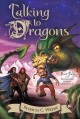 The enchanted forest chronicles. bk. 4, Talking to dragons