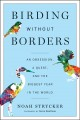 Birding without borders : an obsession, a quest, and the biggest year in the world.