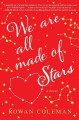 We are all made of stars : a novel