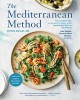 The Mediterranean Method Your Complete Plan to Harness the Power of the Healthiest Diet on the Planet -- Lose Weight, Prevent Heart Disease, and More! (A Mediterranean Diet Cookbook)