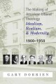 The making of American liberal theology : idealism, realism, and modernity, 1900-1950