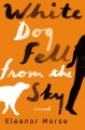 Book cover of White Dog Fell from the Sky