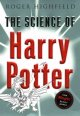 The science of Harry Potter : how magic really works