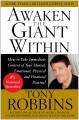 Awaken the giant within : how to take immediate control of your mental, emotional, physical & financial destiny!