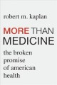 More than medicine : the broken promise of American health