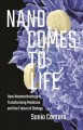 Nano comes to life : how nanotechnology is transforming medicine and the future of biology