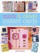 Quick & clever instant cards : over 100 fast-to-make handmade designs and ideas / Julie Hickey.
