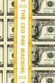 The CEO pay machine : how it trashes America and how to stop it