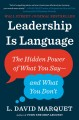 Leadership is language : the hidden power of what you say, and what you don