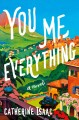 You me everything : a novel