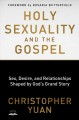 Holy sexuality and the Gospel : sex, desire, and relationships shaped by God's grand story