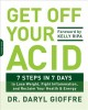 Get off your acid : 7 steps in 7 days to lose weight, fight inflammation and reclaim your health and energy
