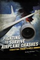 Fighting to survive airplane crashes : terrifying true stories