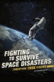 Fighting to survive space disasters : terrifying true stories